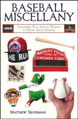 Baseball Miscellany: Everything You Always Wanted to Know About Baseball  -     By: Matthew Silverman