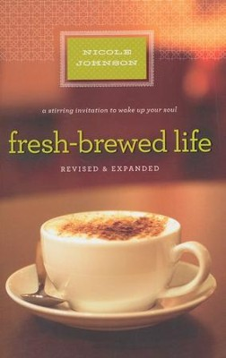 Fresh-Brewed Life: A Stirring Invitation to Wake Up Your Soul-revised & expanded  -     By: Nicole Johnson