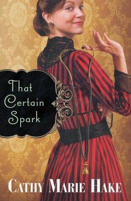 That Certain Spark, Only in Gooding! Series #4   -     By: Cathy Marie Hake