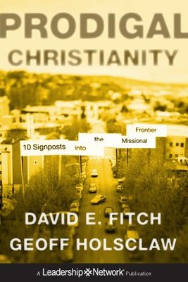 Prodigal Christianity: 10 Signposts into the Missional  Frontier  -     By: David E. Fitch, Geoff Holsclaw