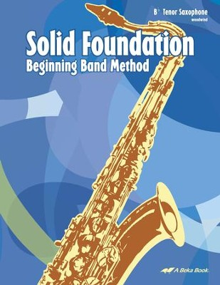 Abeka Solid Foundation Beginning Band Method: Tenor  Saxophone  -