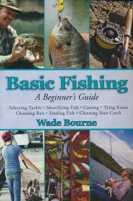 Basic Fishing: A Beginner's Guide  -     By: Wade Bourne
