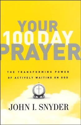 Your 100-Day Prayer: The Transforming Power of Actively Waiting on God  -     By: John Snyder
