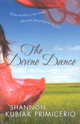 The Divine Dance, repackaged  -     By: Shannon Kubiak Primicerio