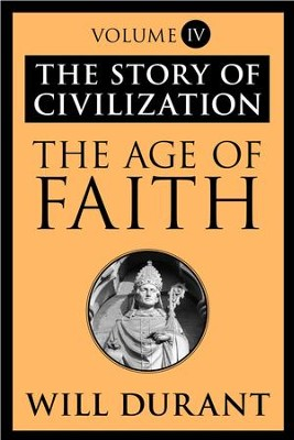 The Age of Faith: The Story of Civilization, Volume IV - eBook  -     By: Will Durant