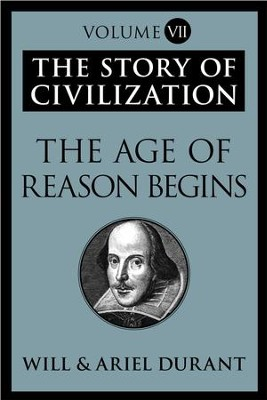 The Age of Reason Begins: The Story of Civilization, Volume VII - eBook  -     By: Will Durant, Ariel Durant