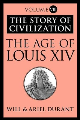 The Age of Louis XIV: The Story of Civilization, Volume VIII - eBook  -     By: Will Durant, Ariel Durant