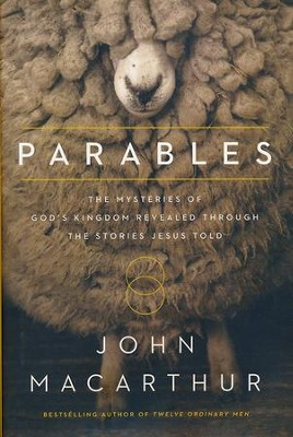 Parables: The Mysteries of God's Kingdom Revealed Through the Stories Jesus Told  -     By: John F. MacArthur
