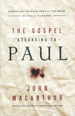 The Gospel According to Paul: Embracing the Good News at the Heart of Paul's Teachings  -     By: John F. MacArthur