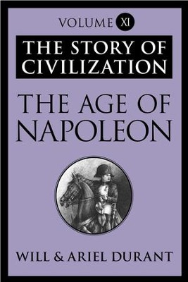 The Age of Napoleon: The Story of Civilization, Volume XI - eBook  -     By: Will Durant, Ariel Durant