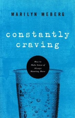 Constantly Craving: How to Make Sense of Always Wanting More  -     By: Marilyn Meberg