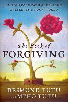 The Book of Forgiving: The Four-Fold Path of Healing for Ourselves and Our World  -     By: Desmond Tutu, Mpho Tutu