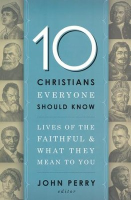 10 Christians Everyone Should Know: Lives of the Faithful and What They Mean to You  -     Edited By: John Perry     By: Edited by John Perry