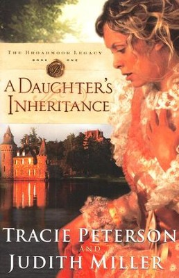 A Daughter's Inheritance, Broadmoor Legacy Series #1   -     By: Tracie Peterson, Judith Miller