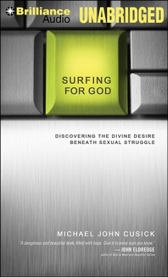 Surfing for God: Discovering the Divine Desire Beneath Sexual Struggle Unabridged Audiobook on MP3-CD  -     Narrated By: Nick Podehl     By: Michael John Cusick