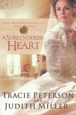 A Surrendered Heart, Broadmoor Legacy Series #3   -     By: Tracie Peterson, Judith Miller