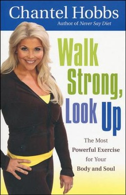 Walk Strong, Look Up: The Most Powerful Exercise for Your Body and Soul - eBook  -     By: Chantel Hobbs
