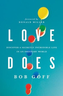 Love Does: Discover a Secretly Incredible Life in an Ordinary World  -     By: Bob Goff