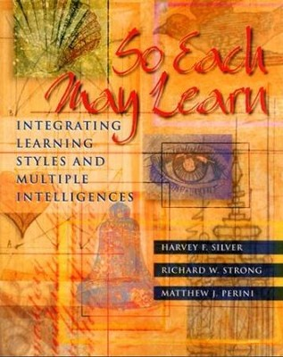 So Each May Learn: Integrating Learning Styles and Multiple Intelligences  -     By: Harvey F. Silver