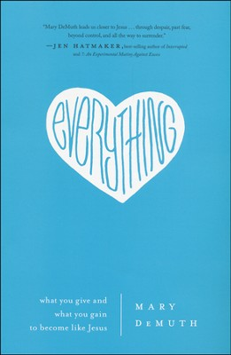 Everything: What You Give and What You Gain to Become Like Jesus  -     By: Mary Demuth