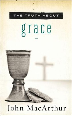 The Truth About Grace  -     By: John MacArthur