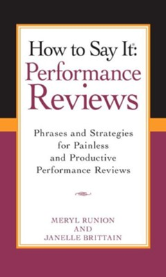 How To Say It Performance Reviews  -     By: Meryl Runion