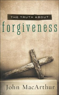 The Truth About Forgiveness  -     By: John MacArthur