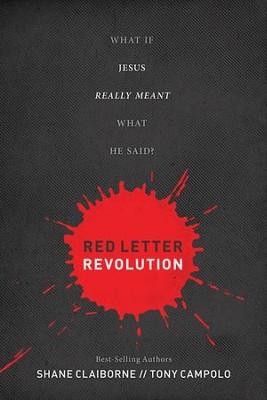 Red Letter Revolution: What if Jesus Really Meant What He Said  -     By: Shane Claiborne, Tony Campolo
