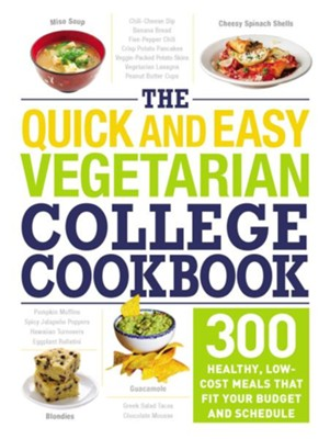 The Quick and Easy Vegetarian College Cookbook: 300 Healthy, Low-Cost Meals That Fit Your Budget and Schedule  -
