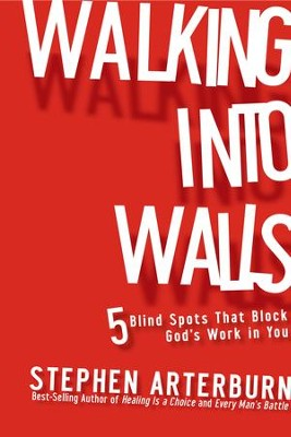 Walking Into Walls: 5 Blind Spots That Block God's Work In You - eBook  -     By: Stephen Arterburn