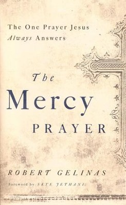 The Mercy Prayer: The One Prayer Jesus Always Answers  -     By: Robert Gelinas