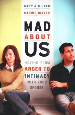 Mad About Us: Moving From Anger to Intimacy With Your Spouse   -     By: Gary J. Oliver, Carrie Oliver