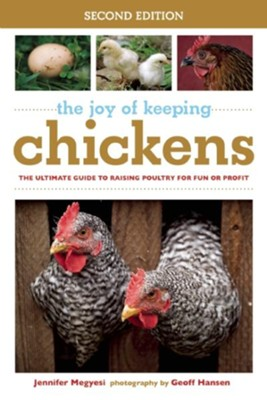 The Joy of Keeping Chickens: The Ultimate Guide to Raising Poultry for Fun or Profit  -     By: Jennifer Megyesi, Geoff Hansen