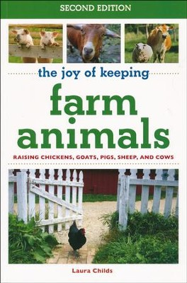 The Joy of Keeping Farm Animals: Raising Chickens, Goats, Pigs, Sheep and Cows  -     By: Laura Childs