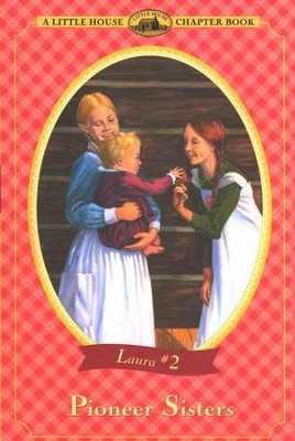 Pioneer Sisters, Little House Chapter Book Series #2   -     By: Laura Ingalls Wilder