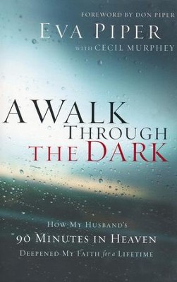 A Walk Through the Dark: How My Husband's 90 Minutes in Heaven Deepened My Faith for a Lifetime  -     By: Eva L. Piper, Cecil Murphey