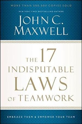 The 17 Indisputable Laws of Teamwork: Embrace Them and Empower Your Team  -     By: John C. Maxwell