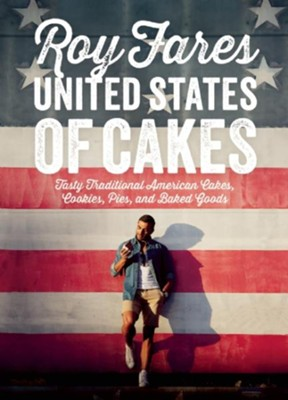 United States of Cakes: Tasty Traditional American Cakes, Cookies, Pies and Baked Goods  -     By: Roy Fares