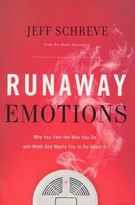 Runaway Emotions: Why You Feel the Way You Do and What God Wants You to Do About It  -     By: Jeff Schreve