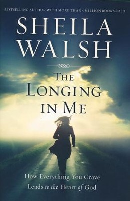 The Longing in Me  -     By: Sheila Walsh