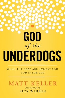 God of the Underdogs: When the Odds Are Against You, God Is for You  -     By: Matt Keller