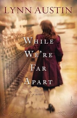 While We're Far Apart  -     By: Lynn Austin