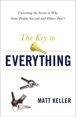 The Key to Everything: Unlocking the Secret to Why Some People Succeed and Others Don't  -     By: Matt Keller