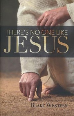 There's No One Like Jesus  -     By: Blake Western