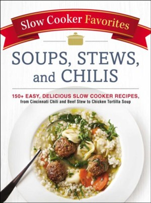 Slow Cooker Favorites Soups, Stews, And Chilis  -     By: Adams Media