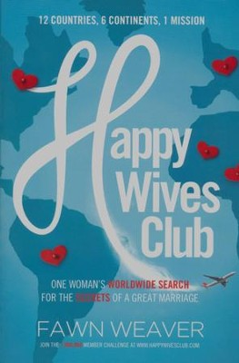 Happy Wives Club: One Woman's Worldwide Search for the Secrets of a Great Marriage  -     By: Fawn Weaver