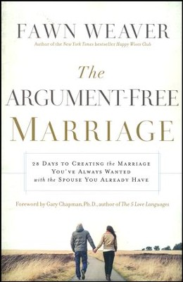 The Argument-Free Marriage: 28 Days to Creating the Marriage You've Always Wanted with the Spouse You Already Have  -     By: Fawn Weaver