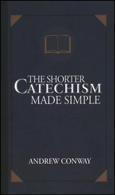 The Shorter Catechism Made Simple  -     By: Andrew Conway