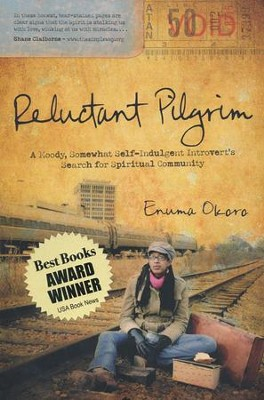 Reluctant Pilgrim: A Moody, Somewhat Self-Indulgent Introvert's Search for Spiritual Community  -     By: Enuma Okoro