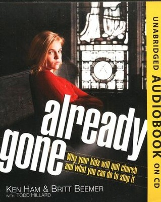 Already Gone: Why your kids will quit church and what you can do to stop it Audio Book on CD  -     By: Ken Ham, Britt Beemer